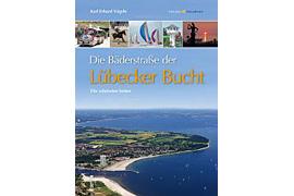 Die Bäderstraße der Lübecker Bucht - Die schönsten Seiten - Autor: Karl Erhard Vögele Lübeck-Travemünde