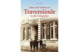 Leben und Arbeiten in Travemünde in alten Fotografien - Autor: Rolf Fechner Lübeck-Travemünde