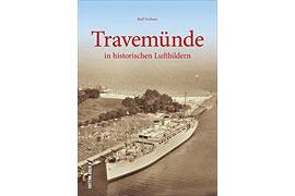 Travemünde in historischen Luftbildern - Autor: Rolf Fechner Lübeck-Travemünde